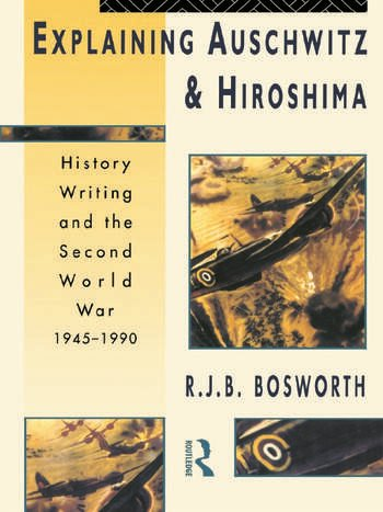 Explaining Auschwitz and Hiroshima Historians and the Second World War, 1945-1990 book cover