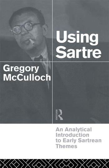Using Sartre An Analytical Introduction to Early Sartrean Themes book cover