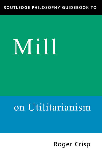 Routledge Philosophy GuideBook to Mill on Utilitarianism book cover