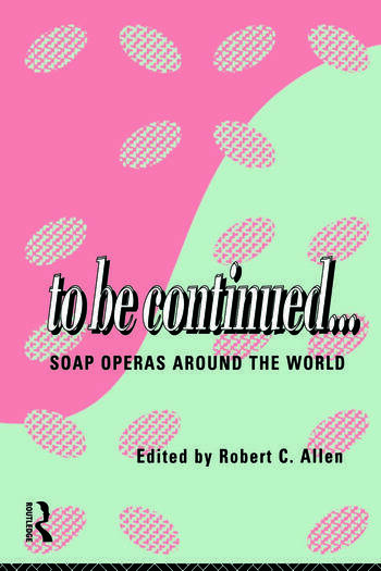 To Be Continued... Soap Operas Around the World book cover