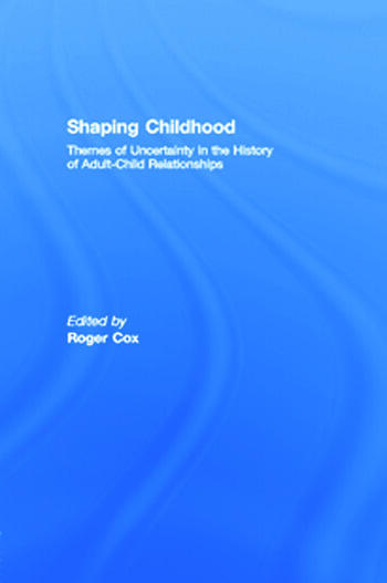 Shaping Childhood Themes of Uncertainty in the History of Adult-Child Relationships book cover