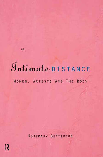 An Intimate Distance Women, Artists and the Body book cover