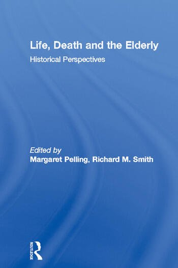 Life, Death and the Elderly Historical Perspectives book cover
