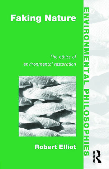 Faking Nature The Ethics of Environmental Restoration book cover