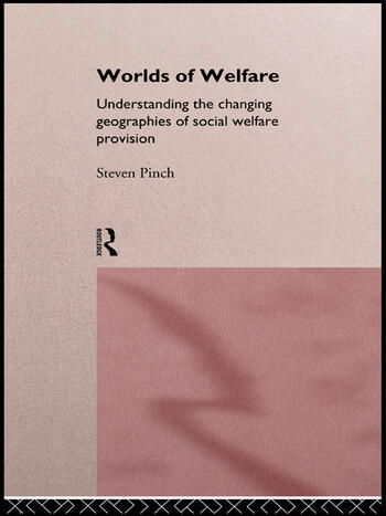 Worlds of Welfare Understanding the Changing Geographies for Social Welfare Provision book cover