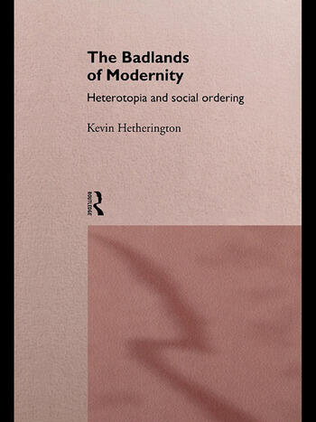 The Badlands of Modernity Heterotopia and Social Ordering book cover