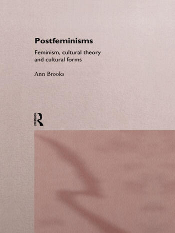 Postfeminisms Feminism, Cultural Theory and Cultural Forms book cover