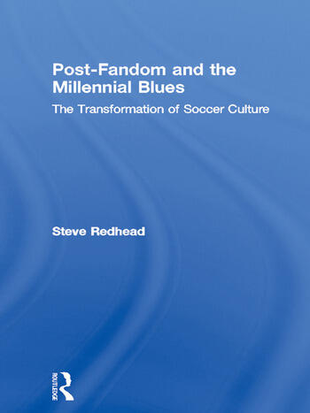 Post-Fandom and the Millennial Blues The Transformation of Soccer Culture book cover