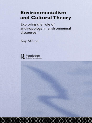 Environmentalism and Cultural Theory Exploring the Role of Anthropology in Environmental Discourse book cover