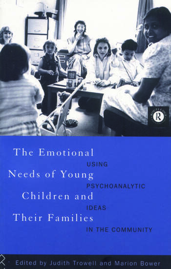 The Emotional Needs of Young Children and Their Families Using Psychoanalytic Ideas in the Community book cover