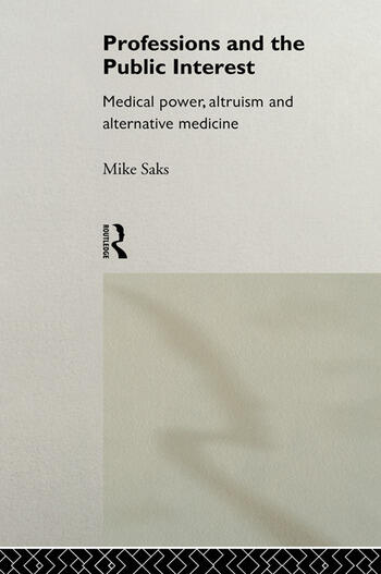 Professions and the Public Interest Medical Power, Altruism and Alternative Medicine book cover