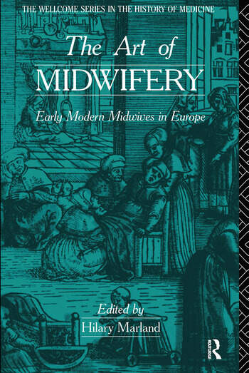 The Art of Midwifery Early Modern Midwives in Europe book cover