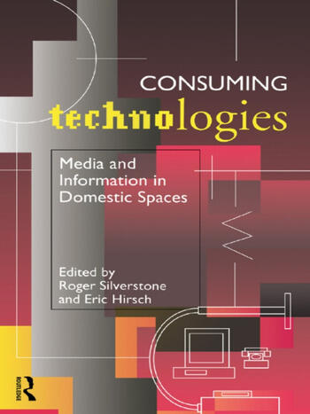 Consuming Technologies Media and Information in Domestic Spaces book cover