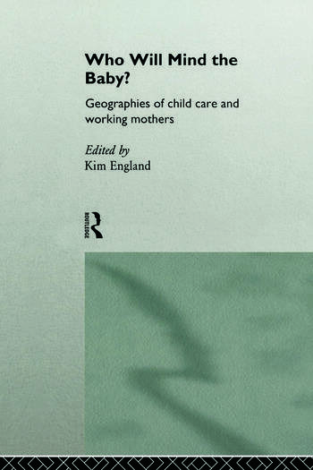 Who Will Mind the Baby? Geographies of Childcare and Working Mothers book cover