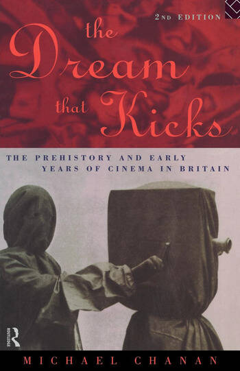 The Dream That Kicks The Prehistory and Early Years of Cinema in Britain book cover