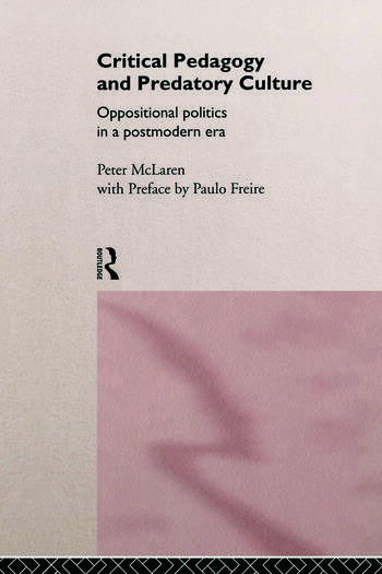 Critical Pedagogy and Predatory Culture Oppositional Politics in a Postmodern Era book cover