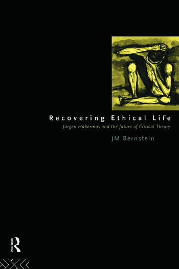 Recovering Ethical Life Jurgen Habermas and the Future of Critical Theory book cover