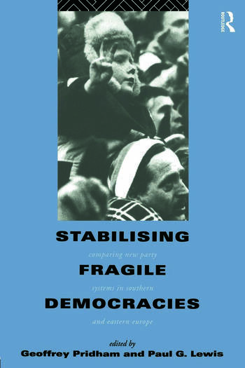 Stabilising Fragile Democracies New Party Systems in Southern and Eastern Europe book cover