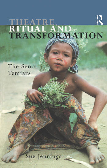 Theatre, Ritual and Transformation The Senoi Temiars book cover