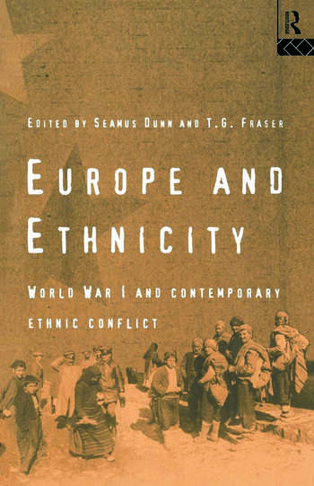 Europe and Ethnicity The First World War and Contemporary Ethnic Conflict book cover