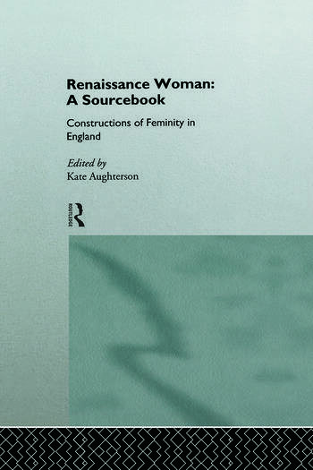 Renaissance Woman: A Sourcebook Constructions of Femininity in England book cover