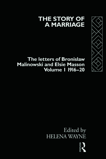 The Story of a Marriage - Vol 1 The letters of Bronislaw Malinowski and Elsie Masson. Vol I 1916-20 book cover