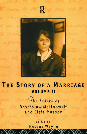 The Story of a Marriage The letters of Bronislaw Malinowski and Elsie Masson. Vol II 1920-35 book cover