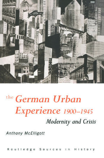 The German Urban Experience Modernity and Crisis, 1900-1945 book cover
