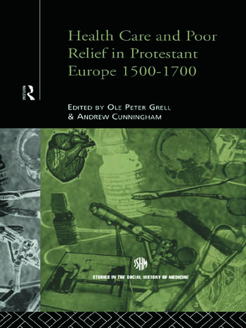 Health Care and Poor Relief in Protestant Europe 1500-1700 book cover