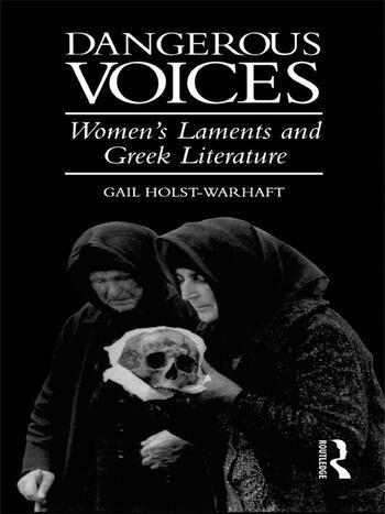 Dangerous Voices Women's Laments and Greek Literature book cover