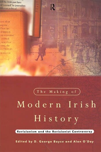 The Making of Modern Irish History Revisionism and the Revisionist Controversy book cover