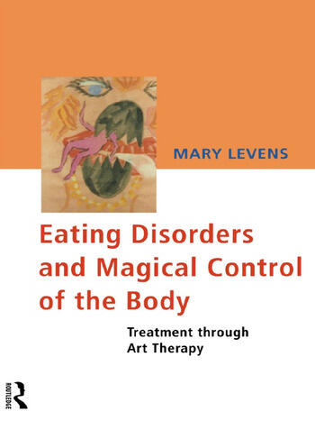 Eating Disorders and Magical Control of the Body Treatment Through Art Therapy book cover