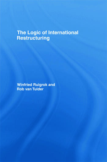 The Logic of International Restructuring The Management of Dependencies in Rival Industrial Complexes book cover