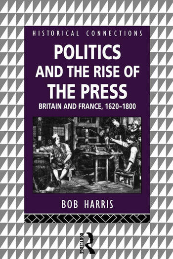Politics and the Rise of the Press Britain and France 1620-1800 book cover