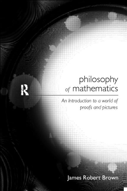 Philosophy of Mathematics An Introduction to a World of Proofs and Pictures book cover