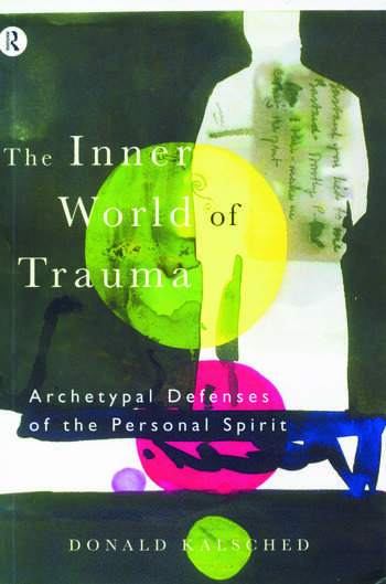 The Inner World of Trauma Archetypal Defences of the Personal Spirit book cover