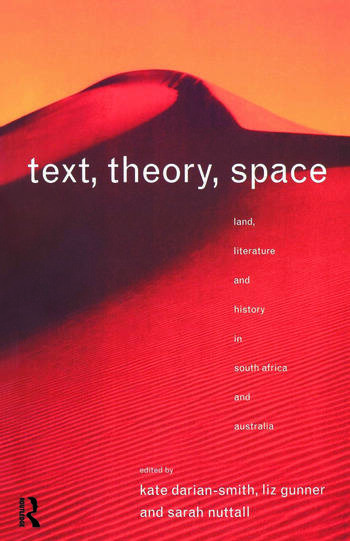 Text, Theory, Space Land, Literature and History in South Africa and Australia book cover