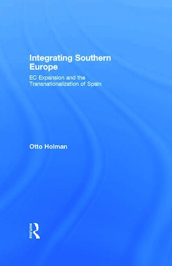 Integrating Southern Europe EC Expansion and the Transnationalization of Spain book cover