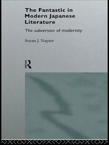 The Fantastic in Modern Japanese Literature The Subversion of Modernity book cover