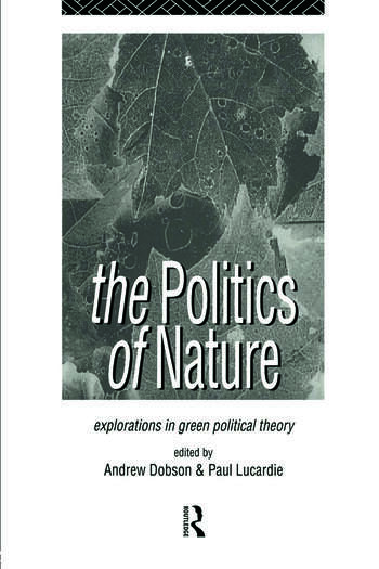 The Politics of Nature Explorations in Green Political Theory book cover