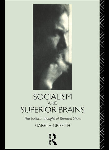 Socialism and Superior Brains: The Political Thought of George Bernard Shaw book cover