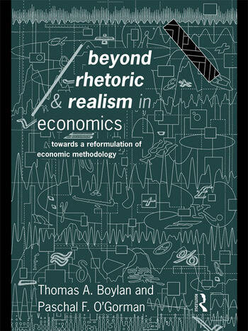 Beyond Rhetoric and Realism in Economics Towards a Reformulation of Methodology book cover