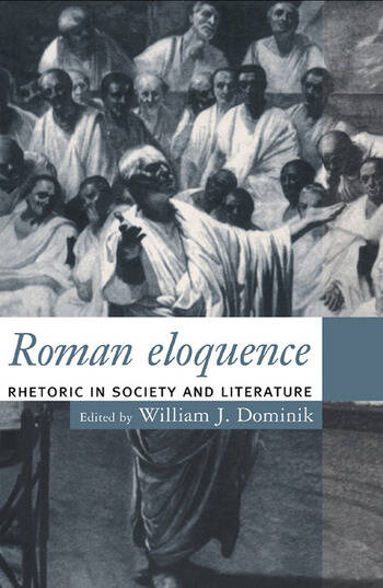 Roman Eloquence Rhetoric in Society and Literature book cover