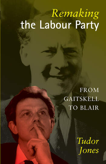 Remaking the Labour Party From Gaitskell to Blair book cover
