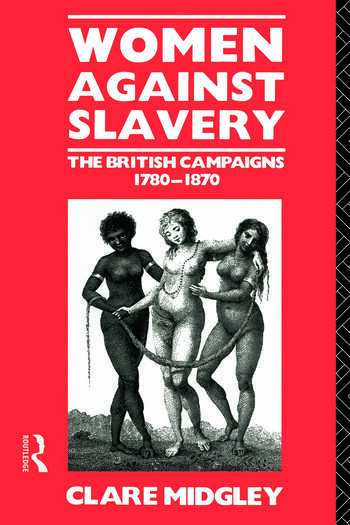 Women Against Slavery The British Campaigns, 1780-1870 book cover