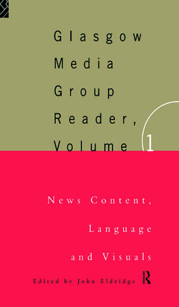 The Glasgow Media Group Reader, Vol. I News Content, Langauge and Visuals book cover