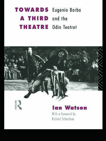 Towards a Third Theatre Eugenio Barba and the Odin Teatret book cover