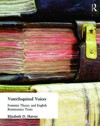 Ventriloquized Voices Feminist Theory and English Renaissance Texts book cover