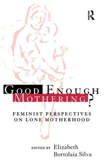 Good Enough Mothering? Feminist Perspectives on Lone Motherhood book cover