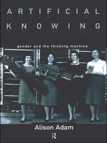 Artificial Knowing Gender and the Thinking Machine book cover